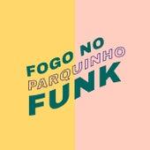 Fogo no Parquinho Funk de Various Artists