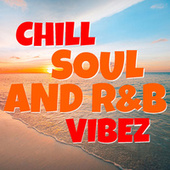 Chill Soul And R&B Vibez by Various Artists