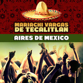Aires de Mexico by Mariachi Vargas de Tecalitlan