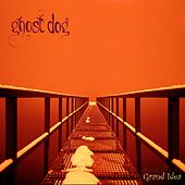 Grand Idea by Ghost Dog