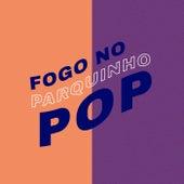 Fogo No Parquinho Pop de Various Artists