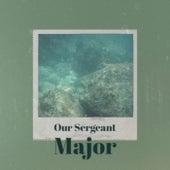 Our Sergeant Major von Various Artists