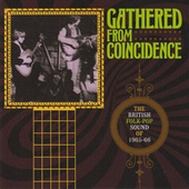 Gathered From Coincidence: The British Folk-Pop Sound Of 1965-66 fra Various Artists