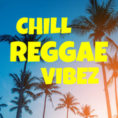 Chill Reggae Vibez by Various Artists
