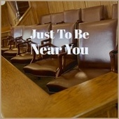 Just To Be Near You fra Various Artists