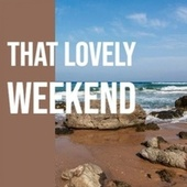 That Lovely Weekend by Various Artists