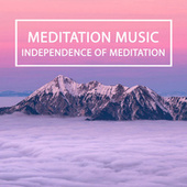 Independence Of Meditation by Meditation Music