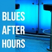 Blues After Hours by Various Artists
