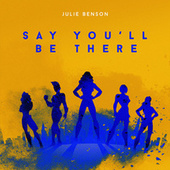 Say You'll Be There by Julie Benson