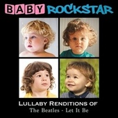 Lullaby Renditions of the Beatles: Let It Be de Baby Rockstar