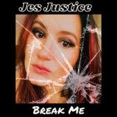 Break Me by Jes Justice