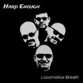 Locomotive Breath de Hard Enough