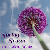 Spring Season Orchestra Music by Various Artists