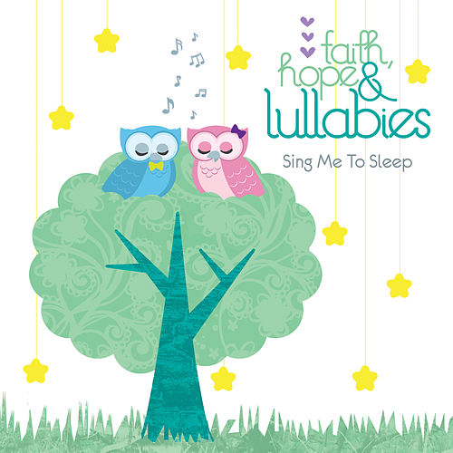 Faith, Hope & Lullabies: Sing Me to Sleep by Various Artists