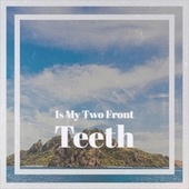 Is My Two Front Teeth by Various Artists