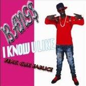 I Know U Like by Bangs