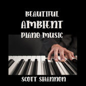 Beautiful Ambient Piano Music by Scott Shannon
