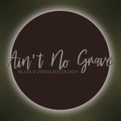 Ain't No Grave by Blake