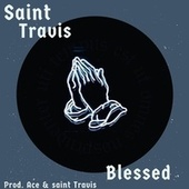 BLESSED by Saint Travis