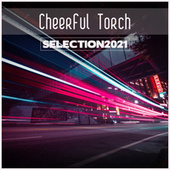 Cheerful Torch Selection 2021 de Various Artists