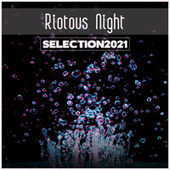 Riotous Night Selection 2021 by Various Artists
