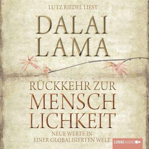 Rückkehr zur Menschlichkeit: Neue Werte in einer globalisierten Welt von Dalai Lama