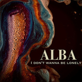 I Don't Wanna Be Lonely von Alba