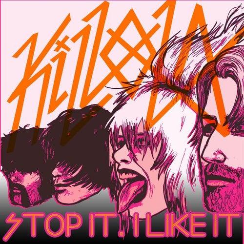 Stop It, I Like It - Single by Killola