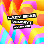 No Matter by Lazy Bear