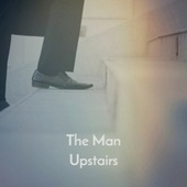 The Man Upstairs by Various Artists