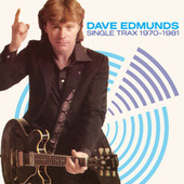 Single Trax 1970-1981 by Dave Edmunds