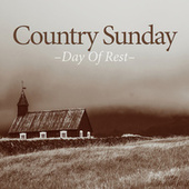 Country Sunday: A Day Of Rest by Various Artists