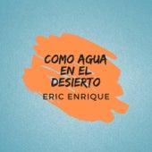 Como Agua En El Desierto (Extended Version) de Eric enrique