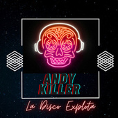 La Disco Explota by Andy Killer