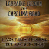I Cannot Bring Them Back (But I Can Go To Them) von Lorraine Jordan