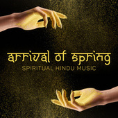 Arrival of Spring (Spiritual Hindu Music Collection for Spring Celebrations (Holi, New Year)) de India Tribe Music Collection