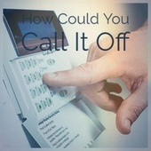 How Could You Call It Off by Various Artists