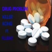 Drug Problem by Killer Kong