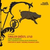 Tiroler Gröstl 1710: Händel in Innsbruck – Eine literarisch-musikalische Spurensuche by Ensemble rosarum flores