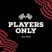 Players Only by Big Mike