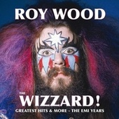 The Wizzard! Greatest Hits And More - The EMI Years by Roy Wood