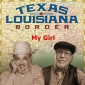 My Girl by Texas Louisiana Border