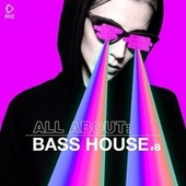 All About: Bass House, Vol. 8 by Various Artists