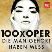 100 x Oper, die man gehört haben muss von Various Artists