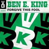 Forgive This Fool von Ben E. King