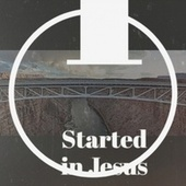 I Started in Jesus by Various Artists