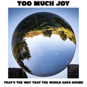 That's the Way That the World Goes Round by Too Much Joy