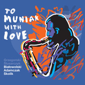 To Muniak With Love by Grzegorski