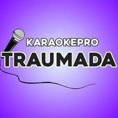 Traumada (Karaoke Version) by Karaoke Pro (1)