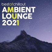 Best of Chillout Ambient Lounge 2021 by Various Artists